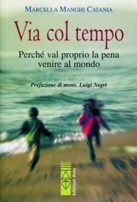 Via col tempo: Perché val proprio la pena venire al mondo. Marcella Manghi Catania | Libro | Itacalibri