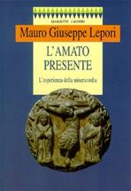 L'amato presente: L'esperienza della misericordia. Mauro-Giuseppe Lepori | Libro | Itacalibri