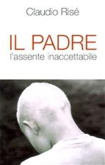 Il padre: L'assente inaccettabile. Claudio Risé | Libro | Itacalibri