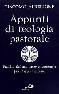 Appunti di teologia pastorale: Pratica del ministero sacerdotale per il giovane clero. Giacomo Alberione | Libro | Itacalibri