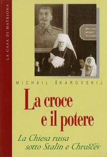 La croce e il potere: La Chiesa russa sotto Stalin e Chruscev. Michail Skarovskij | Libro | Itacalibri