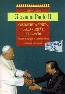 Costruite la civiltà della verità e dell'amore: Vent'anni di messaggi al Meeting di Rimini. Giovanni Paolo II | Libro | Itacalibri