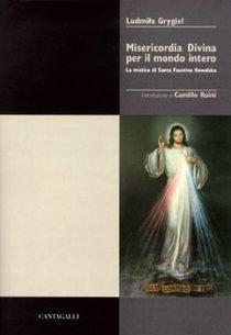 Misericordia Divina per il mondo intero: La mistica di Santa Faustina Kowalska. Ludmila Grygiel | Libro | Itacalibri