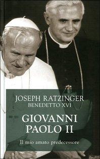 Giovanni Paolo II. Il mio amato predecessore - Benedetto XVI, Joseph Ratzinger | Libro | Itacalibri