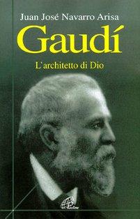 Gaudí: Architetto di Dio. Juan José Arisa Navarro | Libro | Itacalibri