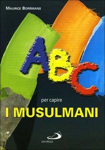 Abc per capire i musulmani - Maurice Borrmans | Libro | Itacalibri