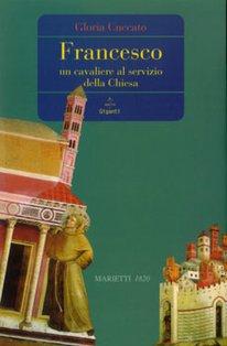 Francesco: Un cavaliere al servizio della Chiesa. Gloria Cuccato | Libro | Itacalibri