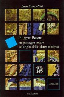 Ruggero Bacone: Un passaggio nodale all'origine della scienza moderna. Luca Tampellini | Libro | Itacalibri