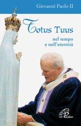 Totus tuus. Nel tempo e nell'eternità - Giovanni Paolo II | Libro | Itacalibri