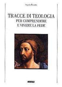 Tracce di teologia per comprendere e vivere la fede - Angelo Busetto | Libro | Itacalibri