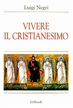 Vivere il Cristianesimo - Luigi Negri | Libro | Itacalibri