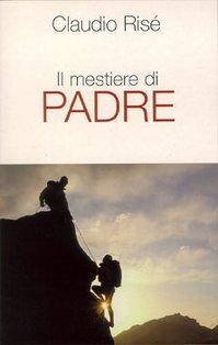 Il mestiere di padre - Claudio Risé | Libro | Itacalibri