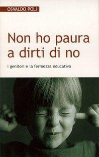 Non ho paura a dirti di no: I genitori e la fermezza educativa. Osvaldo Poli | Libro | Itacalibri