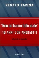 Non mi hanno fatto male: 10 ANNI CON ANDREOTTI<BR>interviste e cronache. Renato Farina | Libro | Itacalibri