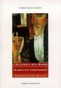 L'Orizzonte dell'Amore: «Da cielo in terra a miracol mostrare». Gabriel Richi Alberti | Libro | Itacalibri