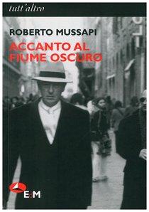 Accanto al fiume oscuro - Roberto Mussapi | Libro | Itacalibri