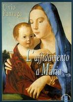 L'affidamento a Maria - Livio Fanzaga   Libro   Itacalibri