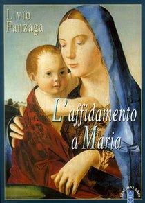 L'affidamento a Maria - Livio Fanzaga | Libro | Itacalibri