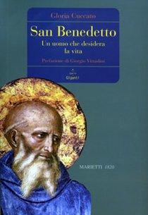 San Benedetto: Un uomo che desidera la vita. Gloria Cuccato | Libro | Itacalibri