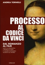 Processo al Codice da Vinci: Dal romanzo al film. Andrea Tornielli | Libro | Itacalibri