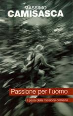 Passione per l'uomo: I passi della missione cristiana. Massimo Camisasca | Libro | Itacalibri
