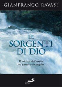 Le sorgenti di Dio: Il mistero dell'acqua tra parola e immagine. Gianfranco Ravasi | Libro | Itacalibri