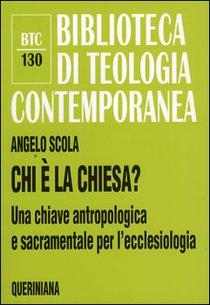 Chi è la Chiesa?: Una chiave antropologica e sacramentale per l'ecclesiologia. Angelo Scola | Libro | Itacalibri