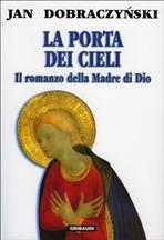 La porta dei cieli: Il romanzo della Madre di Dio. Jan Dobraczynski | Libro | Itacalibri