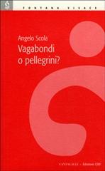 Vagabondi o pellegrini? - Angelo Scola | Libro | Itacalibri