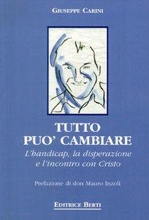 Tutto può cambiare: L'handicap, la disperazione e l'incontro con Cristo. Giuseppe Carini | Libro | Itacalibri
