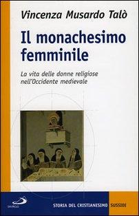 Il monachesimo femminile: La vita delle donne religiose nell'Occidente medievale. Vincenza Musardo Talò | Libro | Itacalibri