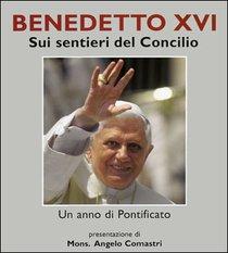 Benedetto XVI. Sui sentieri del Concilio: Un anno di pontificato. AA.VV. | Libro | Itacalibri