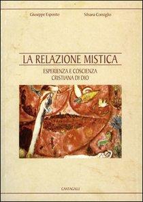 La relazione mistica: Esperienza e coscienza cristiana di Dio. Giuseppe Esposito, Silvana Consiglio | Libro | Itacalibri