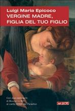 Vergine Madre, figlia del tuo figlio: Meditazioni sull'Inno alla Vergine di Dante. Luigi Maria Epicoco | Libro | Itacalibri
