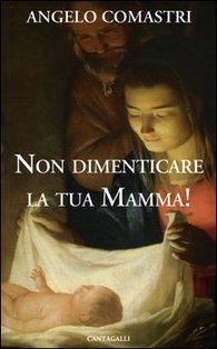 Non dimenticare la tua mamma! - Angelo Comastri | Libro | Itacalibri