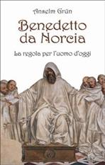 Benedetto da Norcia: La Regola per l'uomo d'oggi. Anselm Grün | Libro | Itacalibri