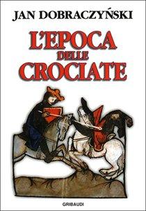 L'epoca delle crociate: Bozzetti storici relativi ai secoli XI-XIII. Jan Dobraczynski | Libro | Itacalibri