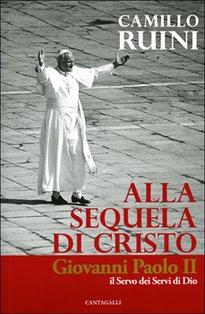 Alla sequela di Cristo: Giovanni Paolo II, il servo dei servi di Dio. Camillo Ruini | Libro | Itacalibri