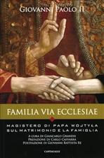 Familia Via Ecclesiae: Il Magistero di Papa Wojtyla sul matrimonio e la famiglia. Giovanni Paolo II   Libro   Itacalibri