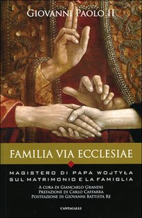Familia Via Ecclesiae: Il Magistero di Papa Wojtyla sul matrimonio e la famiglia. Giovanni Paolo II | Libro | Itacalibri