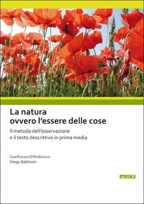 La natura ovvero l'essere delle cose: Il metodo dell'osservazione e il testo descrittivo in prima media. Diego Baldissin, Gianfranco D'Ambrosio | Libro | Itacalibri