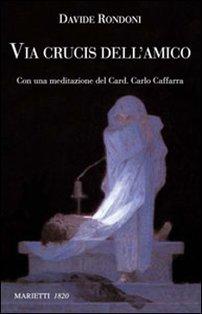 Via Crucis dell'amico - Davide Rondoni | Libro | Itacalibri