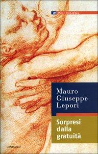Sorpresi dalla gratuità - Mauro-Giuseppe Lepori | Libro | Itacalibri