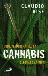 Cannabis: Come perdere la testa, e a volte la vita. Claudio Risé | Libro | Itacalibri
