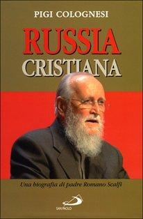 Russia cristiana: Una biografia di padre Romano Scalfi. Pigi Colognesi | Libro | Itacalibri