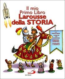 Il mio primo libro Larousse della storia - AA.VV. | Libro | Itacalibri