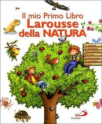Il mio primo libro Larousse della natura - AA.VV. | Libro | Itacalibri