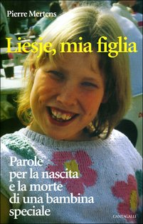 Liesje, mia figlia: Parole per la nascita e la morte di una bambina speciale. Pierre Mertens | Libro | Itacalibri