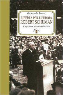 Libertà per l'Europa: Robert Schuman. Maurizio De Bortoli   Libro   Itacalibri