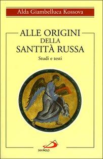 Alle origini della santità russa: Studi e testi. Alda Giambelluca Kossova | Libro | Itacalibri